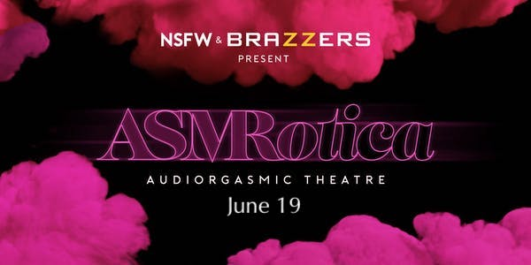 ASMRotica Audiogasmic Theatre June 19 1